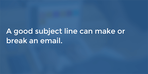 A good subject line can make or break an email.
