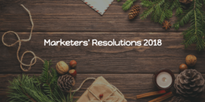 marketers new year resolutions 2018