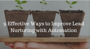 9 Effective Ways to Improve Lead Nurturing with Automation