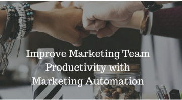 Improve Marketing Team Productivity with Marketing Automation